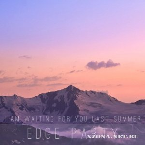 I am waiting for you last summer - Edge party (2012)