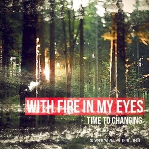 With Fire In My Eyes – Time to Changing [Single] (2012)