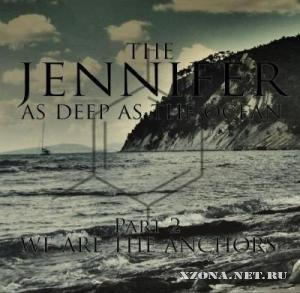 The Jennifer - As Deep As Ocean (PT. 2, We Are The Anchors) (2012)