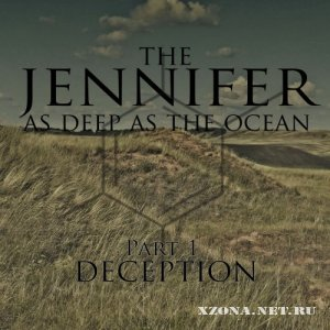 The Jennifer - As Deep As Ocean (PT. 1, Deception) (2012)