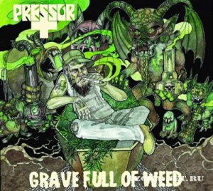 Pressor - Grave Full Of Weed [EP] (2012)