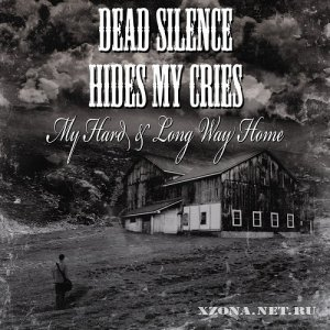 Dead Silence Hides My Cries - My Hard & Long Way Home (Single) (2012)