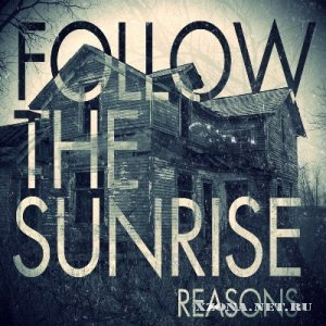 Follow The Sunrise - Reasons [Single] (2012)