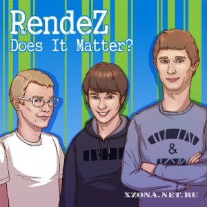 RendeZ - Does It Matter? [EP] (2012)