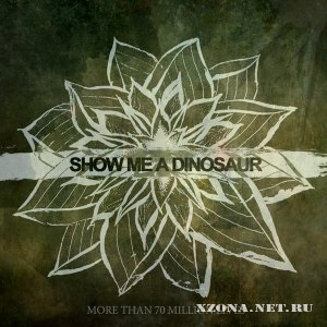 Show Me A Dinosaur - More Than 70 Million Lives (Single) (2012)