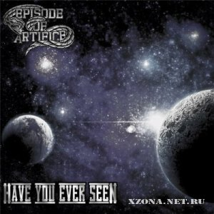 Episode Of Artifice - Have You Ever Seen [Single] (2012)