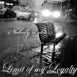 Limit of my Loyalty – Nobody is Able [Single] (2012)
