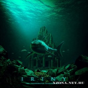 Iriny - The Underwater Sessions Vol. II [unofficial release] (2012)