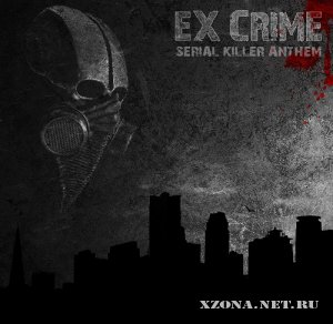 Ex-Crime - Serial Killer Anthem (2012)