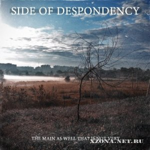 Side Of Despondency - The Main As Well That Is Not Very (2012)