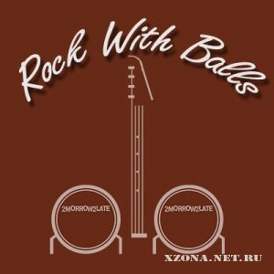 2morrow2late - Rock With Balls [EP] (2012)