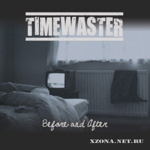 Timewaster - Before And After (2012)