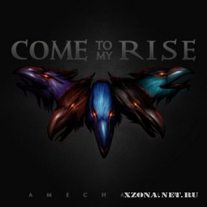 Come To My Rise - Amechania (2012)