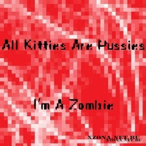 All Kitties Are Pussies - I'm A Zombie (Single) (2012)
