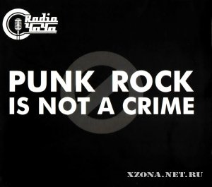 Radio ЧаЧа - Punk Rock Is Not A Crime (2012)