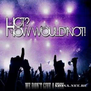 HOT? How would not! - We Don't Give a Fuck [EP] (2012)