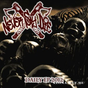 Never Say Die - Daily (EP) (2012)