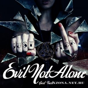 Evil Not Alone - Just Fuck! (2012)