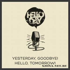 Helloday - Yesterday, Goodbye! Hello, Tomorrow! [EP] (2012)