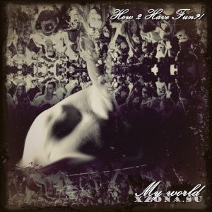 How 2 Have Fun?! - My World (Single) (2013)