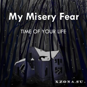 My Misery Fear - Time Of Your Life [Single] (2013)