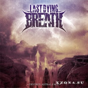 Last Dying Breath - Destroy Astral Face [Single] (2013)