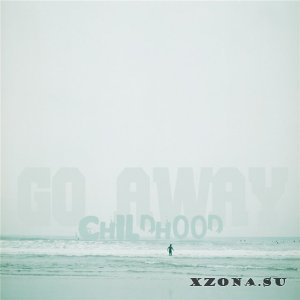 Go Away! - Childhood (part1) (2013)