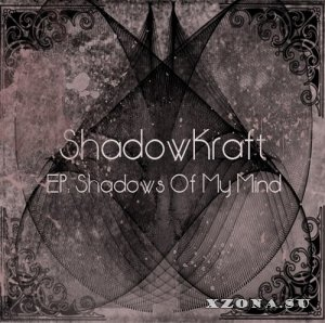 ShadowKraft - Shadows Of My Mind [EP] (2013)