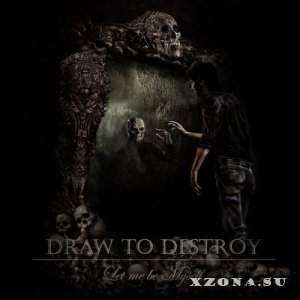 Draw To Destroy – Let Me Be Myself (Single) (2013)