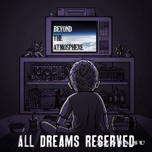 All Dreams Reserved - Beyond The Atmosphere [Single] (2013)