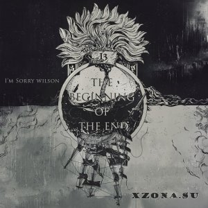 I'm Sorry Wilson - The Beginning Of The End [Single] (2013)