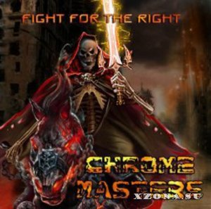Chrome Masters - Fight For The Right (2013)