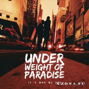 Under Weight Of Paradise - It's Who We Are (2013)