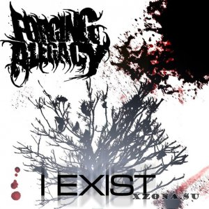 Forging A Legacy � I Exist [EP] (2013)