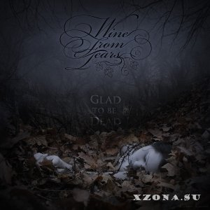 Wine From Tears - Glad To Be Dead (2013)