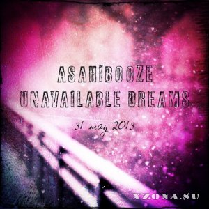 Asahibooze - Unavailable Dreams (2013)
