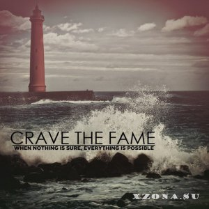 Crave The Fame - When Nothing Is Sure, Everything Is Possible [EP] (2013)