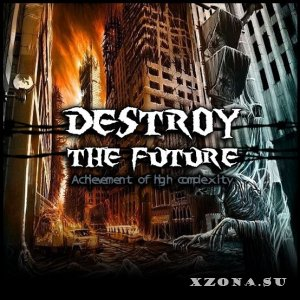 Destroy the Future - Achievement of high complexity [EP] (2013)