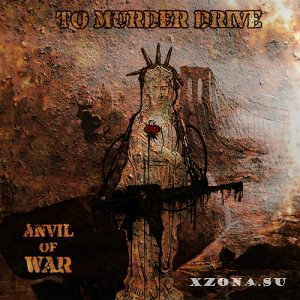 To Murder Drive - Anvil Of War (2013)