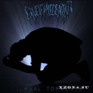 Crucify Me Gently - Eternal Torments [EP] (2013)