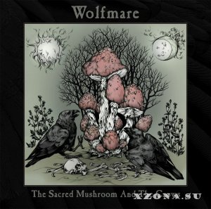 Wolfmare - The Sacred Mushroom And The Crows (2013)