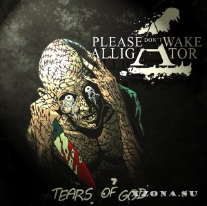 Please Don't Wake Alligator - Tears Of God (EP) (2013)