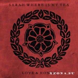 Sarah Where Is My Tea - Love & Honor (2013)