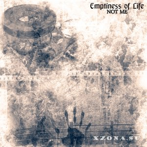 Emptiness Of Life - Not Me (2013)