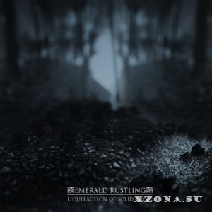 Emerald Rustling - Liquefaction Of Solid Crust (2012)