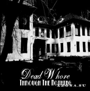 Dead Whore - Through The Nothing (Demo) (2013)