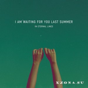 I Am Waiting For You Last Summer - In Eternal Lines (2013)
