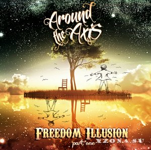 Around The Axis - Freedom Illusion (Part One) (2013)