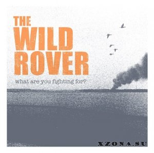 The Wild Rover - What are you fighting for? (2013)