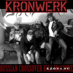 Kronwerk - Russian Crossover Kill Machine [EP] (2013)